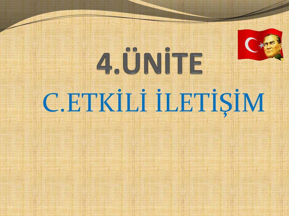 4.ÜNİTE C.ETKİLİ İLETİŞİM