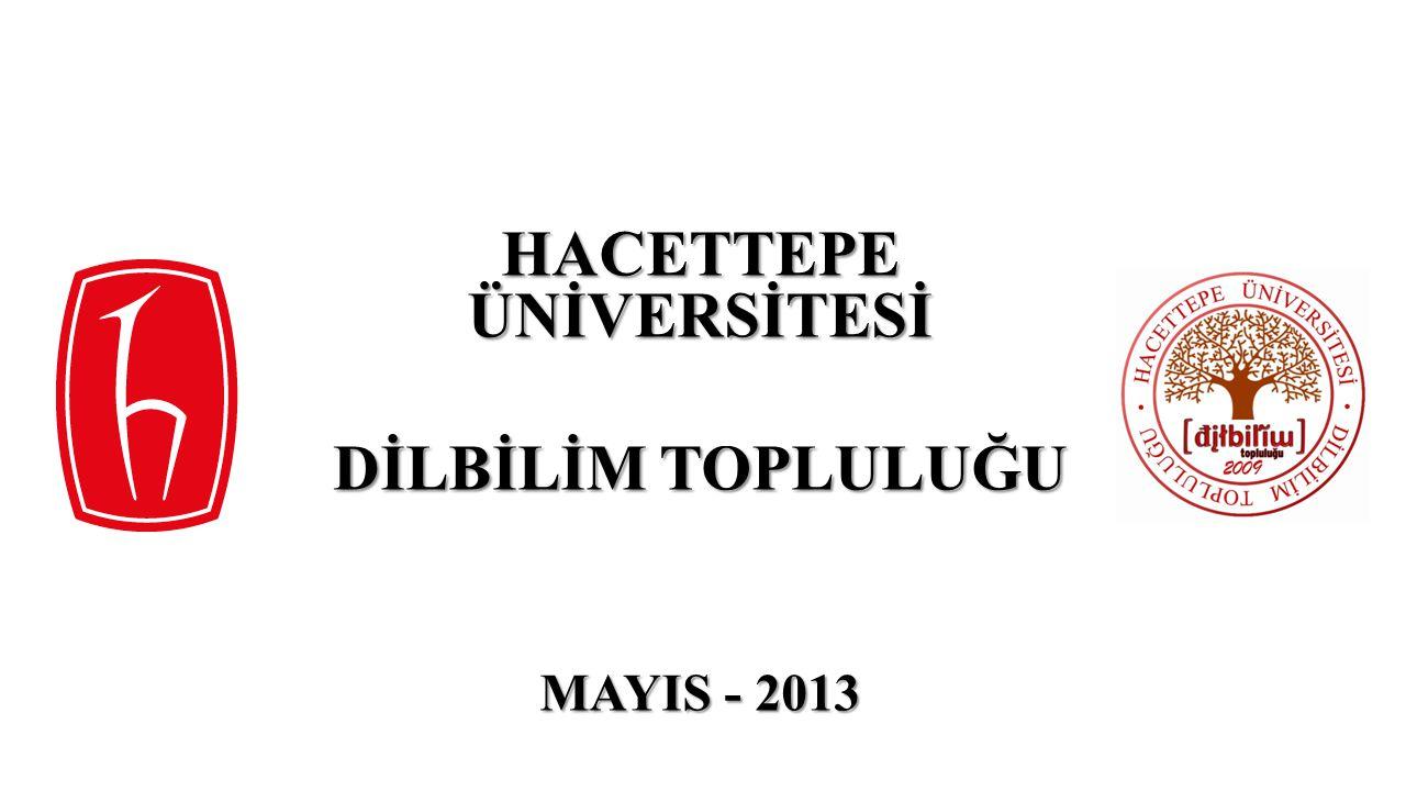 HACETTEPE ÜNİVERSİTESİ DİLBİLİM TOPLULUĞU MAYIS - 2013