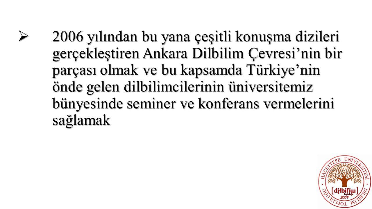 2006 yılından bu yana çeşitli konuşma dizileri gerçekleştiren Ankara Dilbilim Çevresi'nin bir parçası olmak ve bu kapsamda Türkiye'nin önde gelen dilbilimcilerinin üniversitemiz bünyesinde seminer ve konferans vermelerini sağlamak