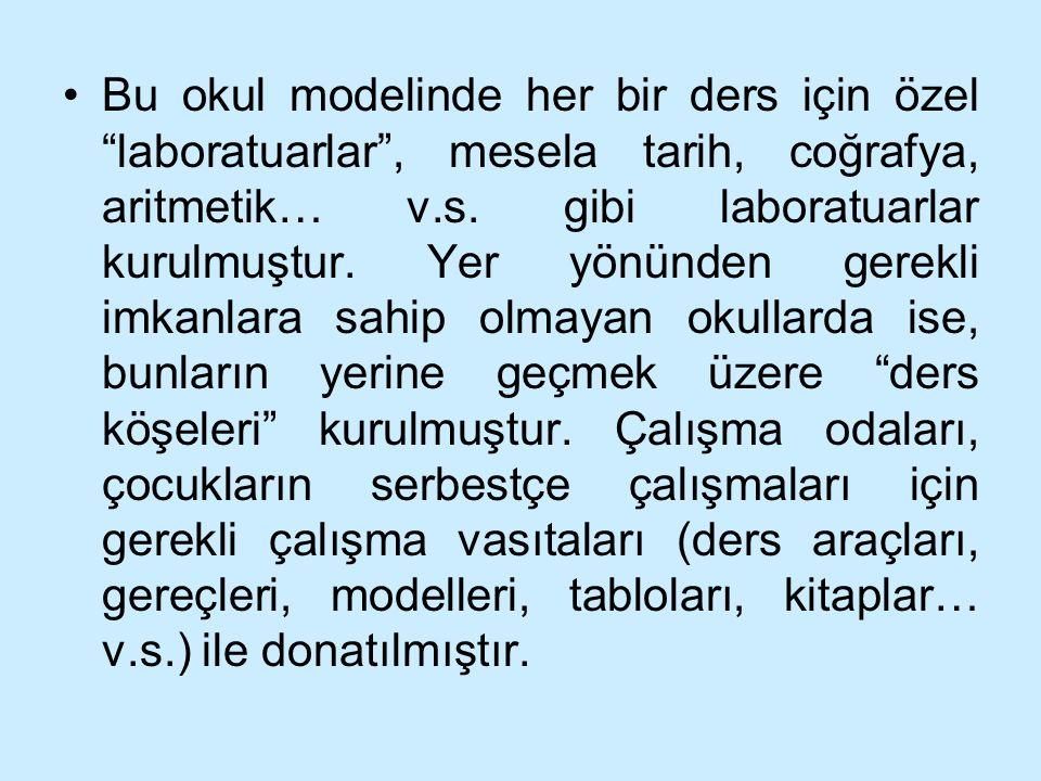 Bu okul modelinde her bir ders için özel laboratuarlar , mesela tarih, coğrafya, aritmetik… v.s.