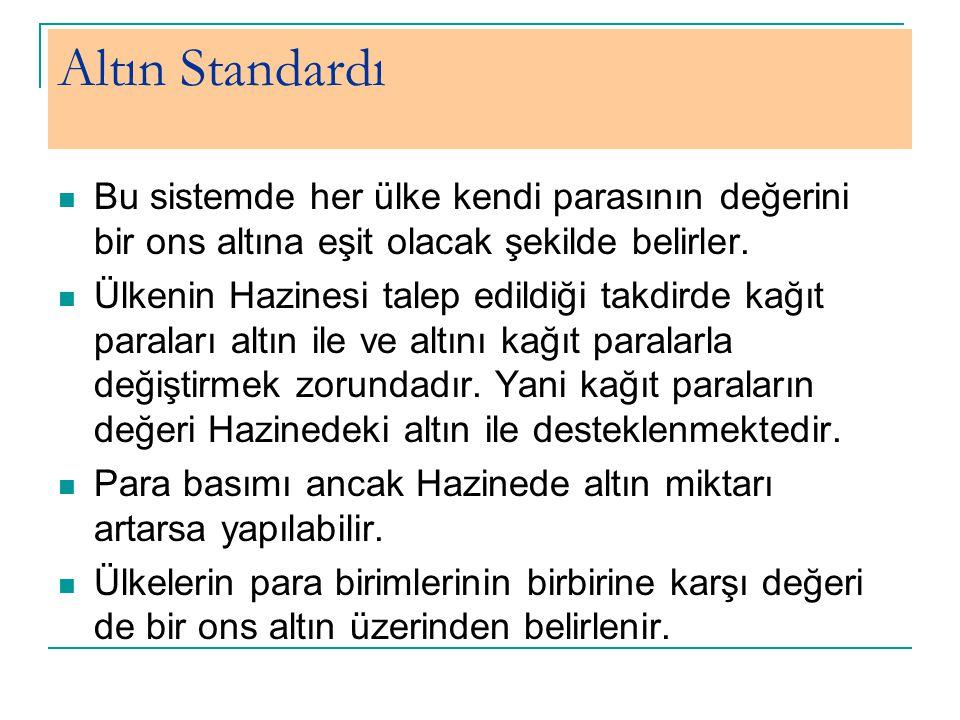 Altın Standardı Bu sistemde her ülke kendi parasının değerini bir ons altına eşit olacak şekilde belirler.