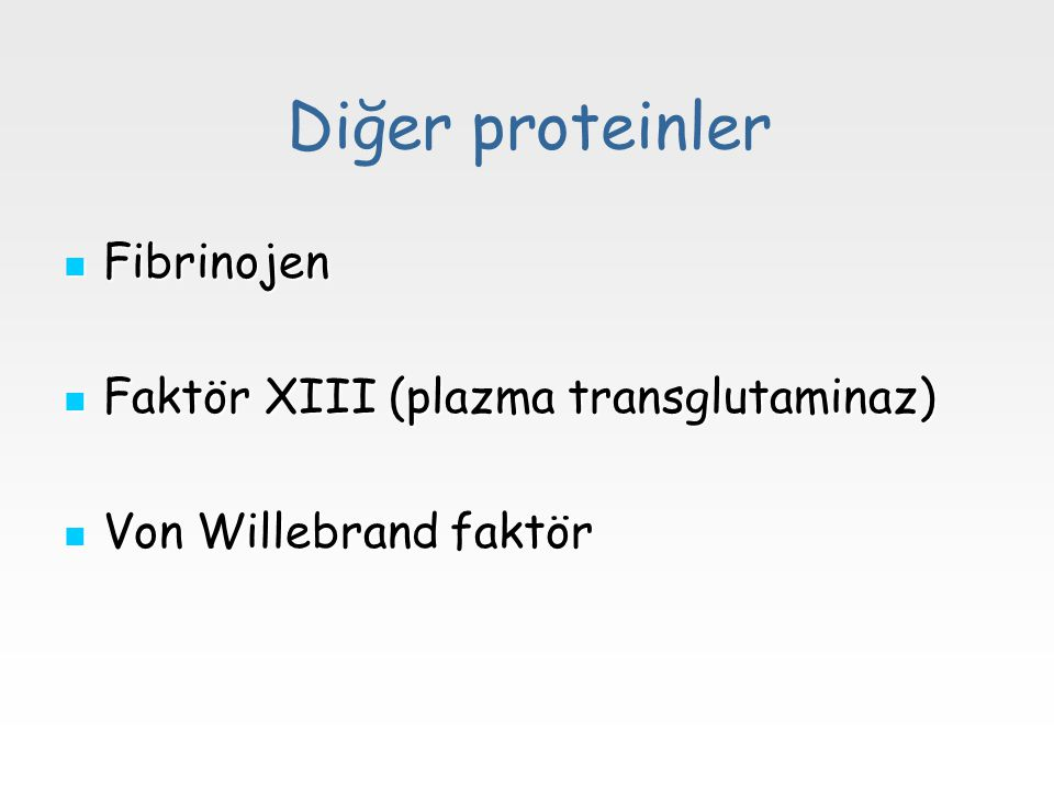 Diğer proteinler Fibrinojen Faktör XIII (plazma transglutaminaz)
