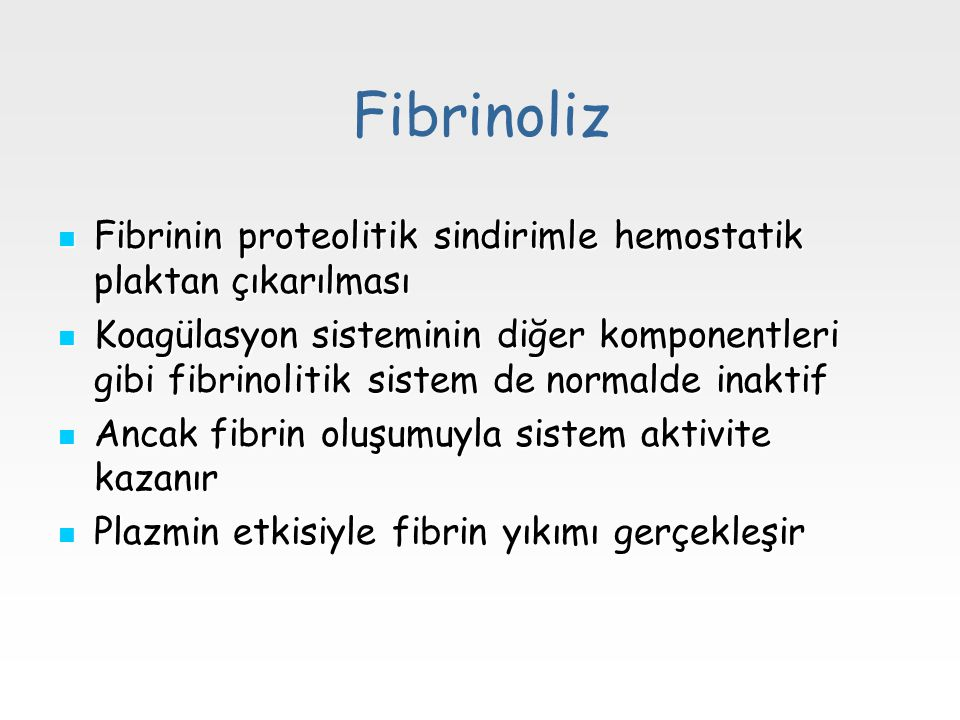 Fibrinoliz Fibrinin proteolitik sindirimle hemostatik plaktan çıkarılması.