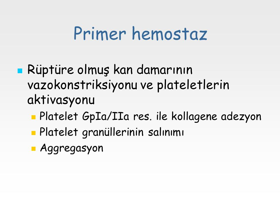 Primer hemostaz Rüptüre olmuş kan damarının vazokonstriksiyonu ve plateletlerin aktivasyonu. Platelet GpIa/IIa res. ile kollagene adezyon.