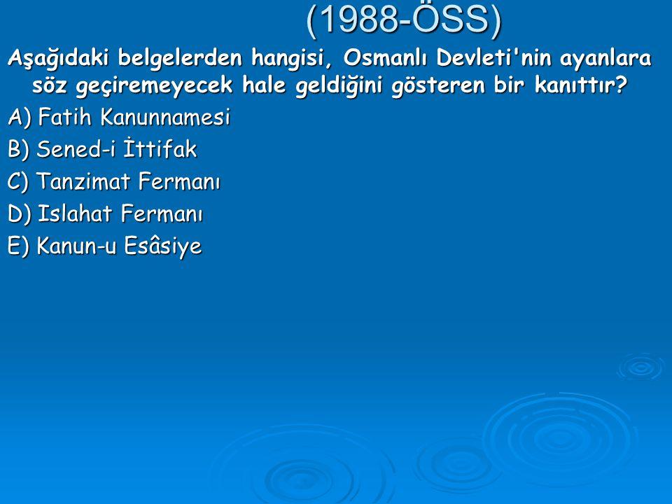 (1988-ÖSS) Aşağıdaki belgelerden hangisi, Osmanlı Devleti nin ayanlara söz geçiremeyecek hale geldiğini gösteren bir kanıttır
