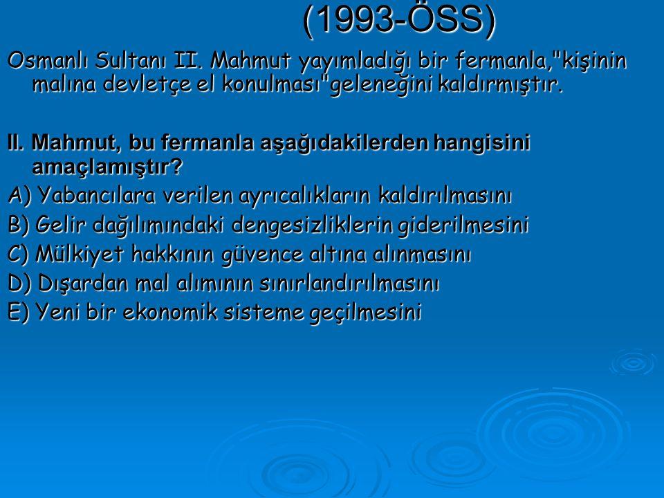 (1993-ÖSS) Osmanlı Sultanı II. Mahmut yayımladığı bir fermanla, kişinin malına devletçe el konulması geleneğini kaldırmıştır.