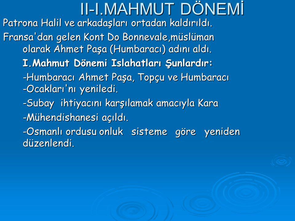 II-I.MAHMUT DÖNEMİ Patrona Halil ve arkadaşları ortadan kaldırıldı.