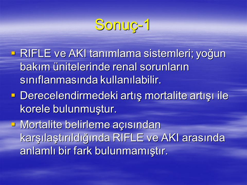Sonuç-1 RIFLE ve AKI tanımlama sistemleri; yoğun bakım ünitelerinde renal sorunların sınıflanmasında kullanılabilir.