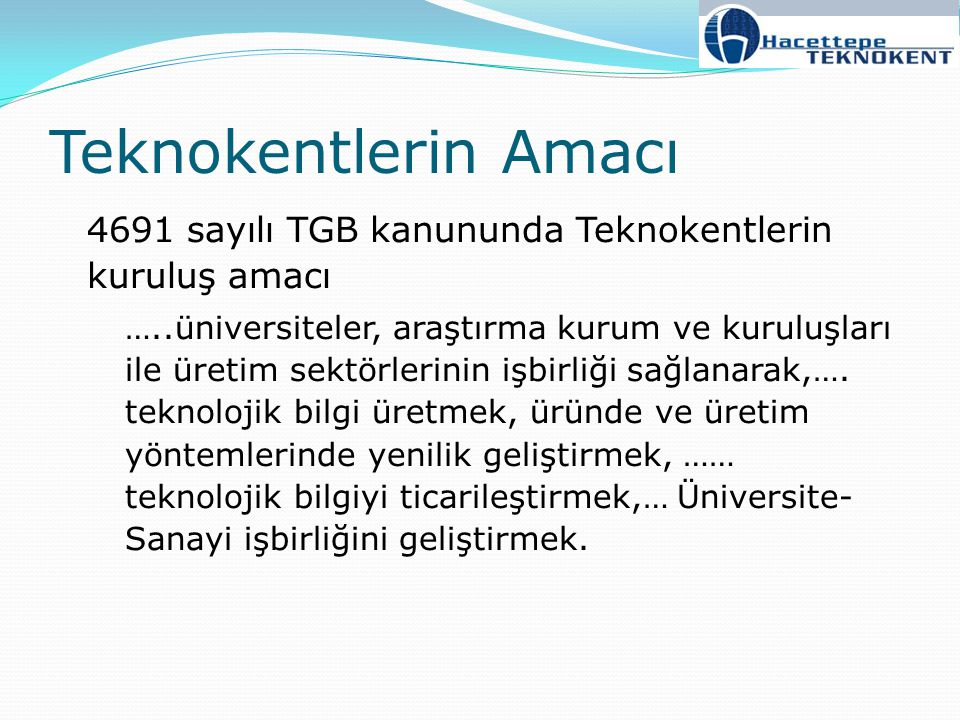 Teknokentlerin Amacı 4691 sayılı TGB kanununda Teknokentlerin kuruluş amacı.