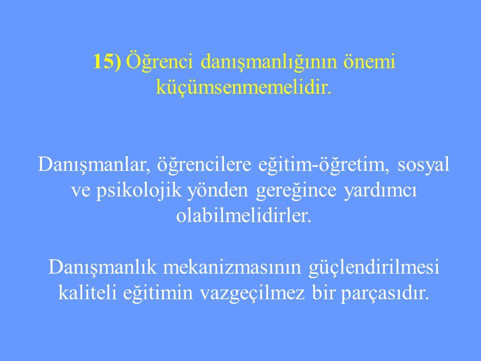 15) Öğrenci danışmanlığının önemi küçümsenmemelidir.