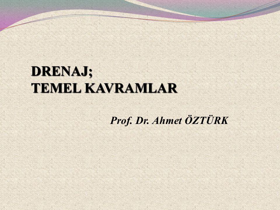 DRENAJ; TEMEL KAVRAMLAR Prof. Dr. Ahmet ÖZTÜRK