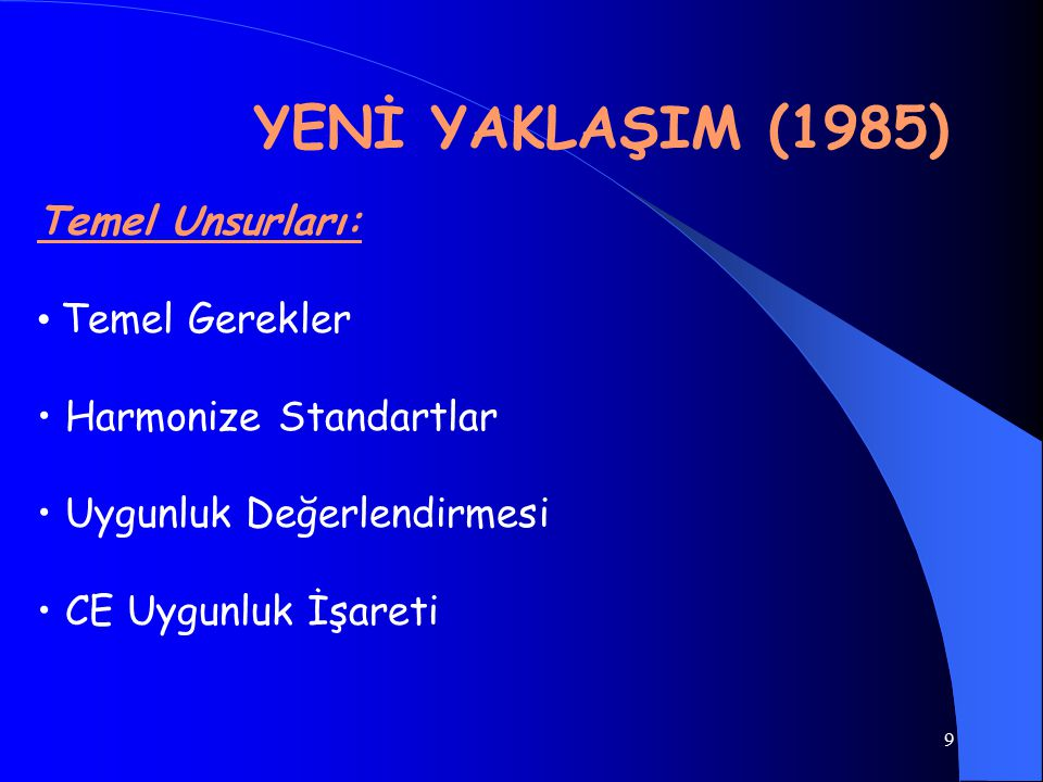 YENİ YAKLAŞIM (1985) Temel Unsurları: • Temel Gerekler