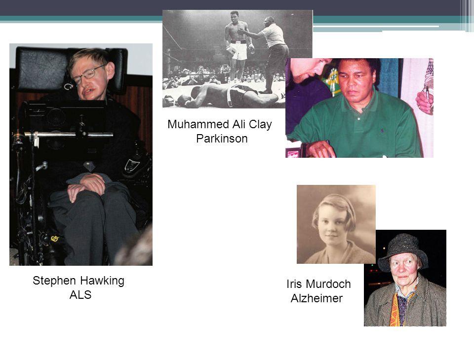 Muhammed Ali Clay Parkinson Stephen Hawking ALS Iris Murdoch Alzheimer