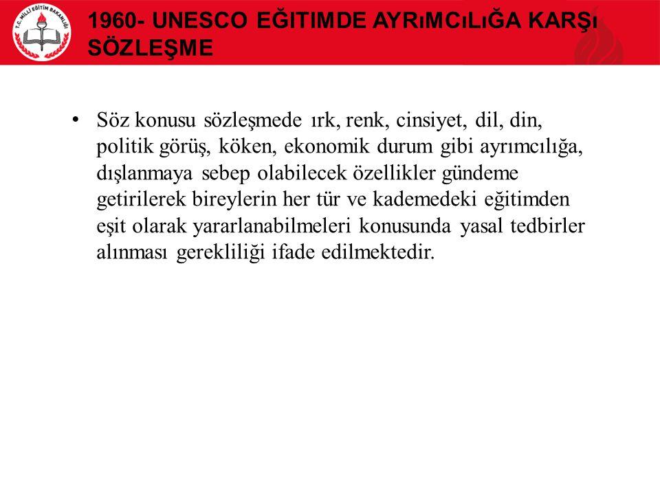 1960- UNESCO Eğitimde Ayrımcılığa Karşı Sözleşme