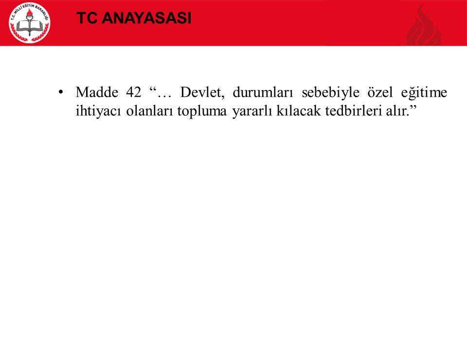 TC AnayasasI Madde 42 … Devlet, durumları sebebiyle özel eğitime ihtiyacı olanları topluma yararlı kılacak tedbirleri alır.