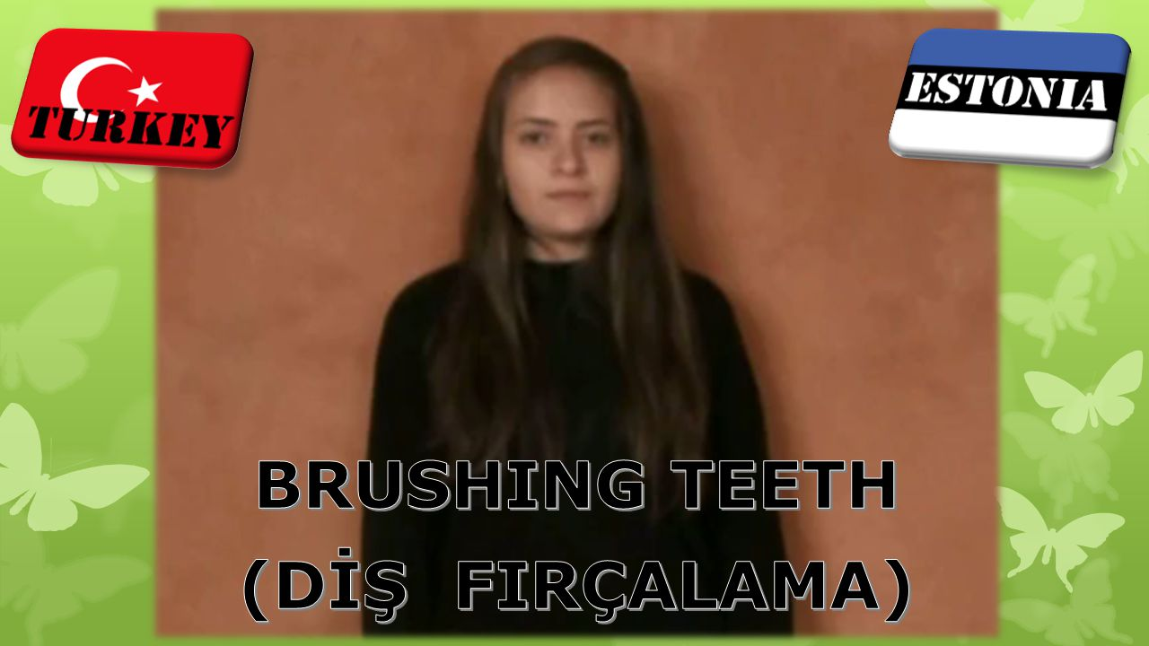 BRUSHING TEETH (DİŞ FIRÇALAMA)