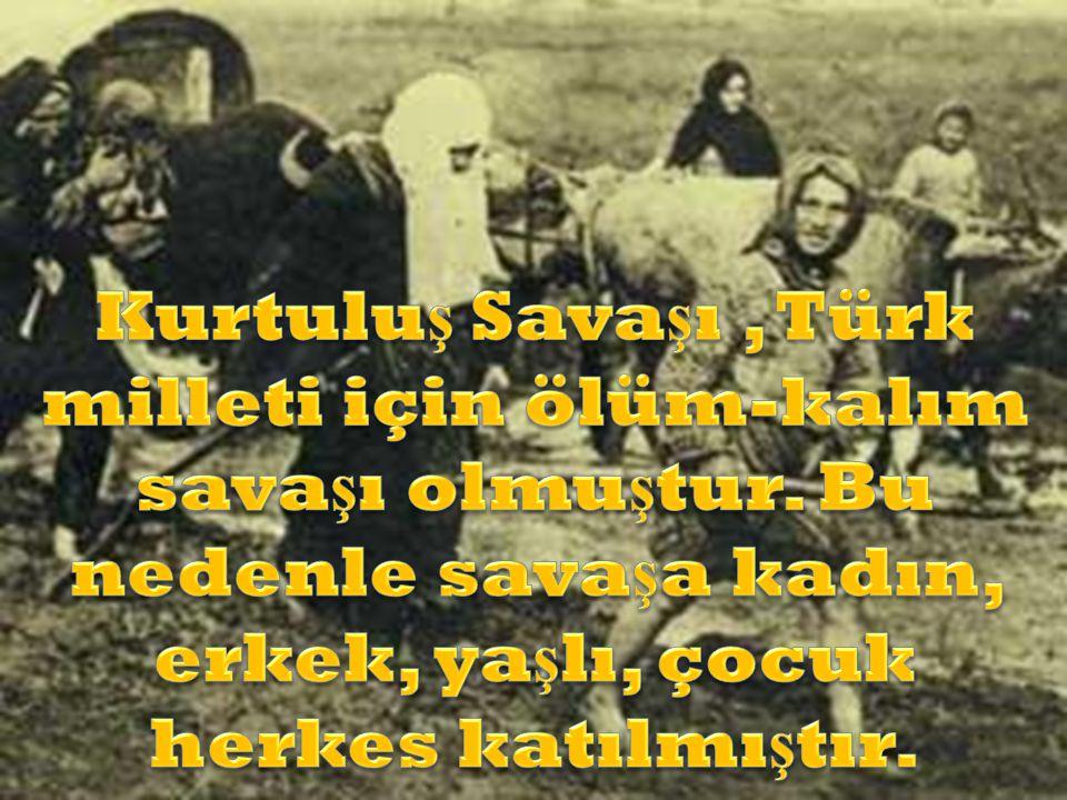 Kurtuluş Savaşı , Türk milleti için ölüm-kalım savaşı olmuştur