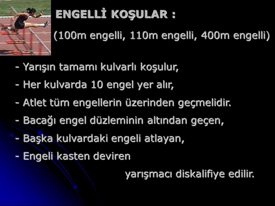 ENGELLİ KOŞULAR : (100m engelli, 110m engelli, 400m engelli)
