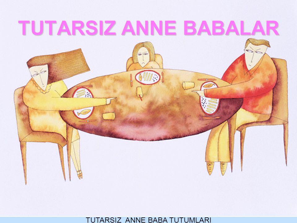TUTARSIZ ANNE BABA TUTUMLARI
