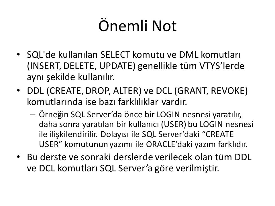 Önemli Not SQL de kullanılan SELECT komutu ve DML komutları (INSERT, DELETE, UPDATE) genellikle tüm VTYS'lerde aynı şekilde kullanılır.