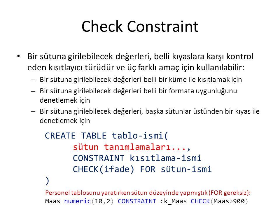 Check Constraint Bir sütuna girilebilecek değerleri, belli kıyaslara karşı kontrol eden kısıtlayıcı türüdür ve üç farklı amaç için kullanılabilir:
