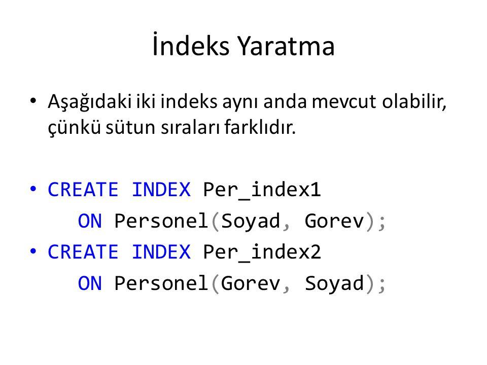 İndeks Yaratma Aşağıdaki iki indeks aynı anda mevcut olabilir, çünkü sütun sıraları farklıdır. CREATE INDEX Per_index1.