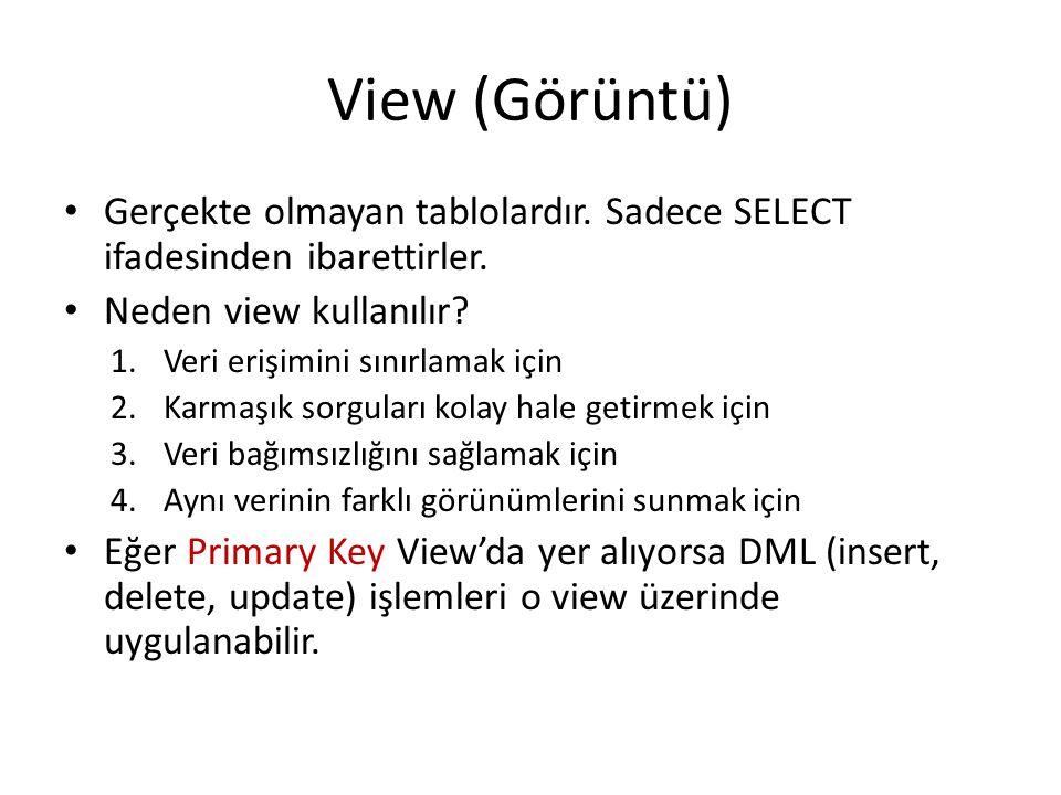 View (Görüntü) Gerçekte olmayan tablolardır. Sadece SELECT ifadesinden ibarettirler. Neden view kullanılır
