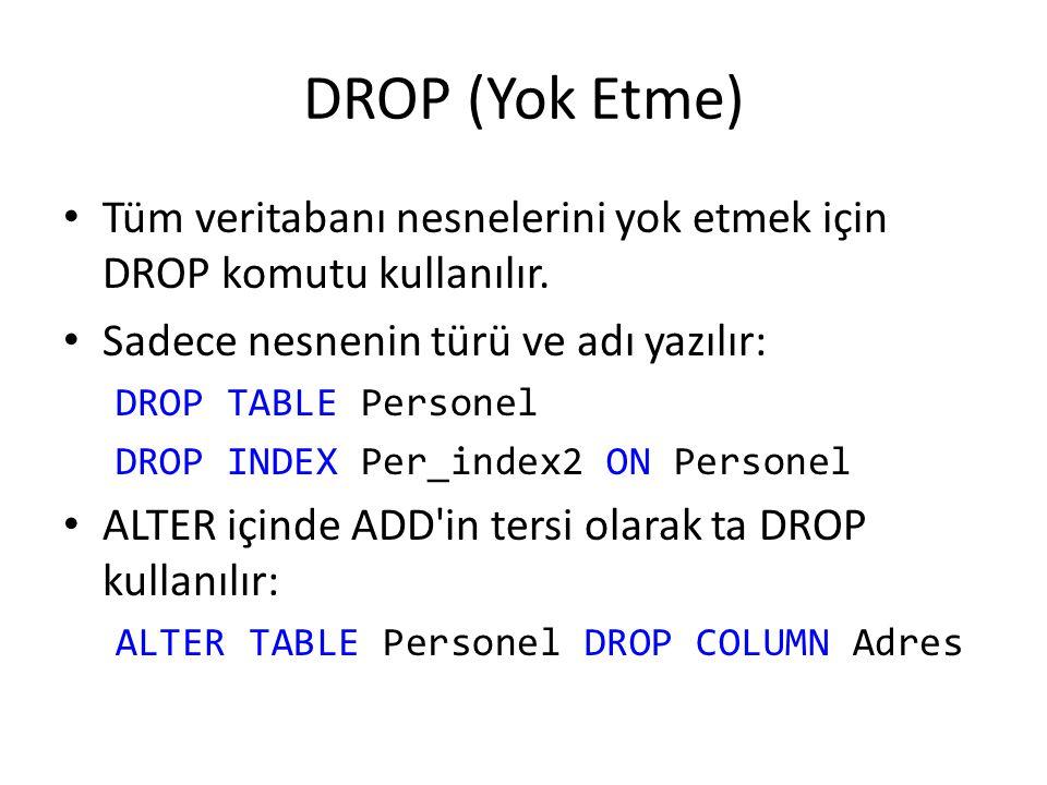 DROP (Yok Etme) Tüm veritabanı nesnelerini yok etmek için DROP komutu kullanılır. Sadece nesnenin türü ve adı yazılır: