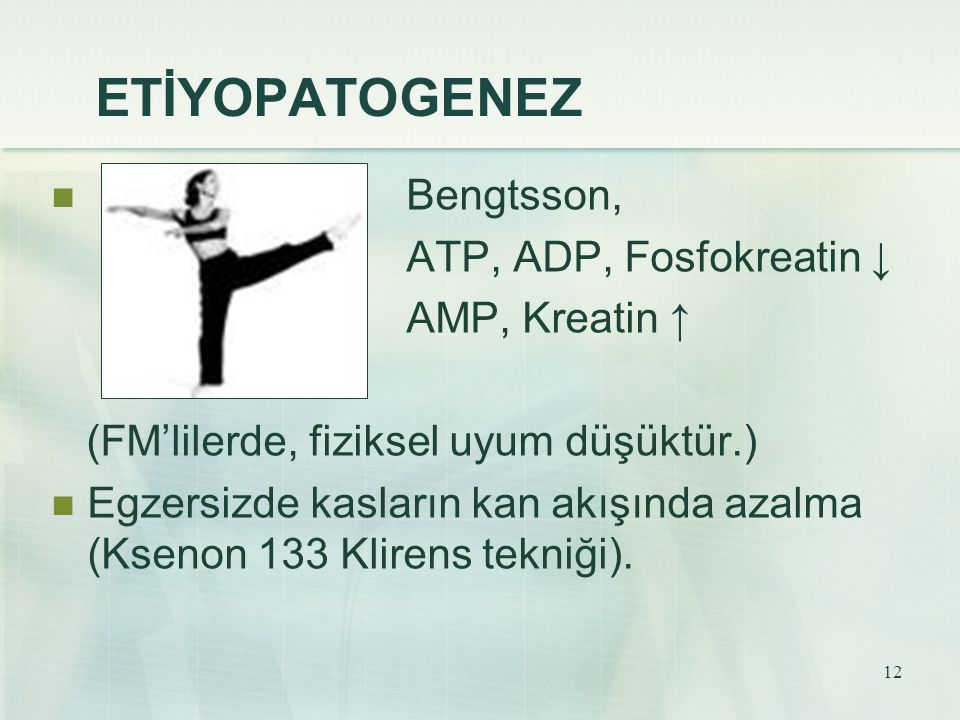 ETİYOPATOGENEZ Bengtsson, ATP, ADP, Fosfokreatin ↓ AMP, Kreatin ↑