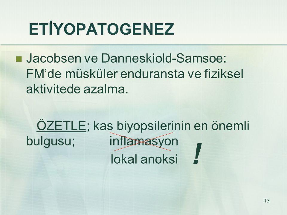 ETİYOPATOGENEZ Jacobsen ve Danneskiold-Samsoe: FM'de müsküler enduransta ve fiziksel aktivitede azalma.