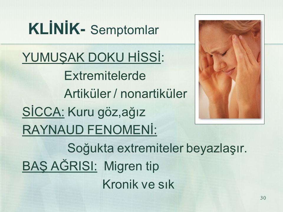 KLİNİK- Semptomlar YUMUŞAK DOKU HİSSİ: Extremitelerde