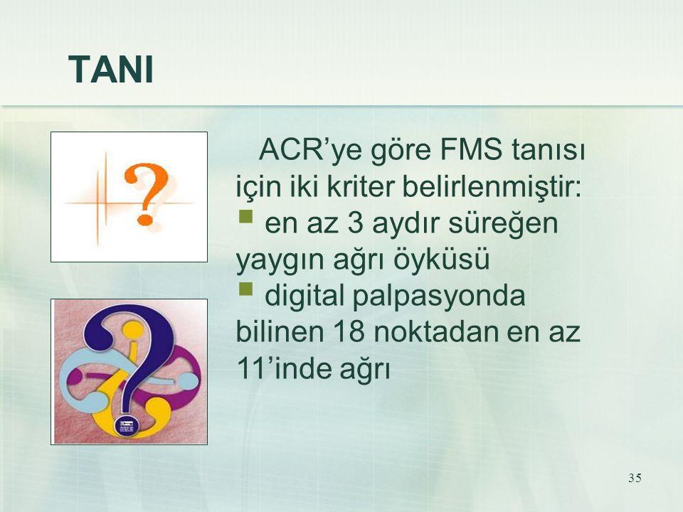 TANI ACR'ye göre FMS tanısı için iki kriter belirlenmiştir: