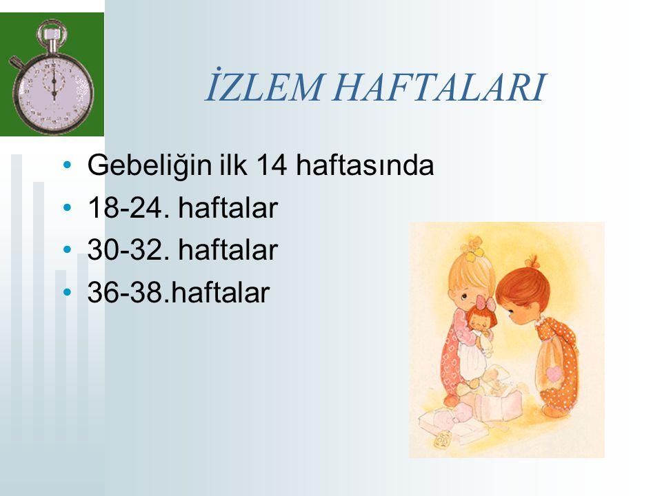 İZLEM HAFTALARI Gebeliğin ilk 14 haftasında 18-24. haftalar