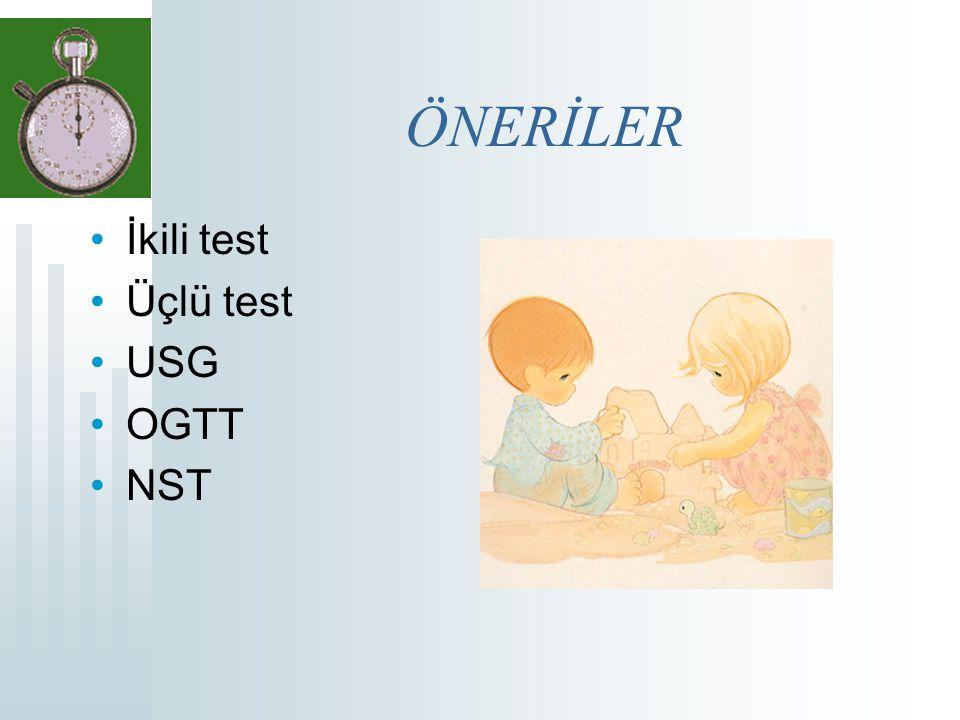 ÖNERİLER İkili test Üçlü test USG OGTT NST