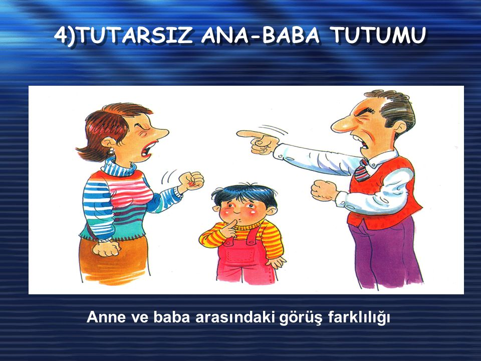 4)TUTARSIZ ANA-BABA TUTUMU