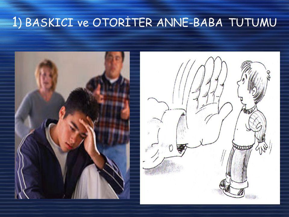 1) BASKICI ve OTORİTER ANNE-BABA TUTUMU