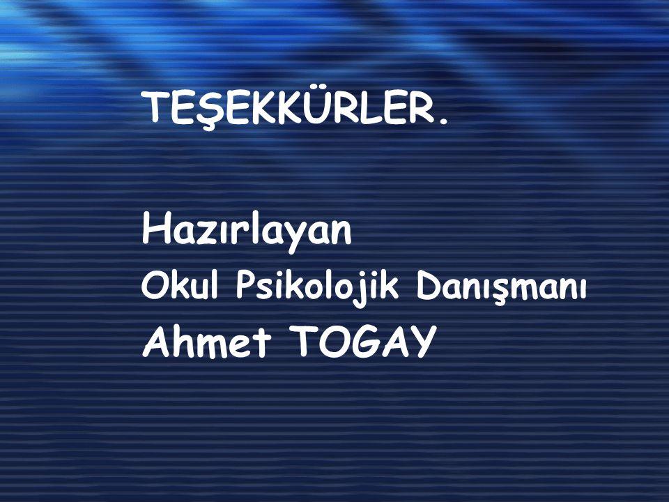 TEŞEKKÜRLER. Hazırlayan Okul Psikolojik Danışmanı Ahmet TOGAY