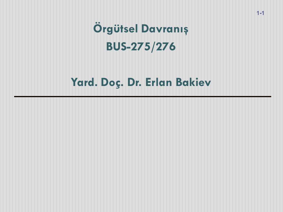 Örgütsel Davranış BUS-275/276 Yard. Doç. Dr. Erlan Bakiev