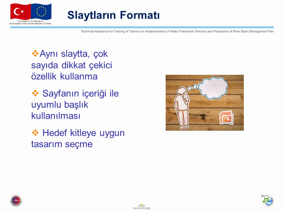 Slaytların Formatı Aynı slaytta, çok sayıda dikkat çekici özellik kullanma. Sayfanın içeriği ile uyumlu başlık kullanılması.