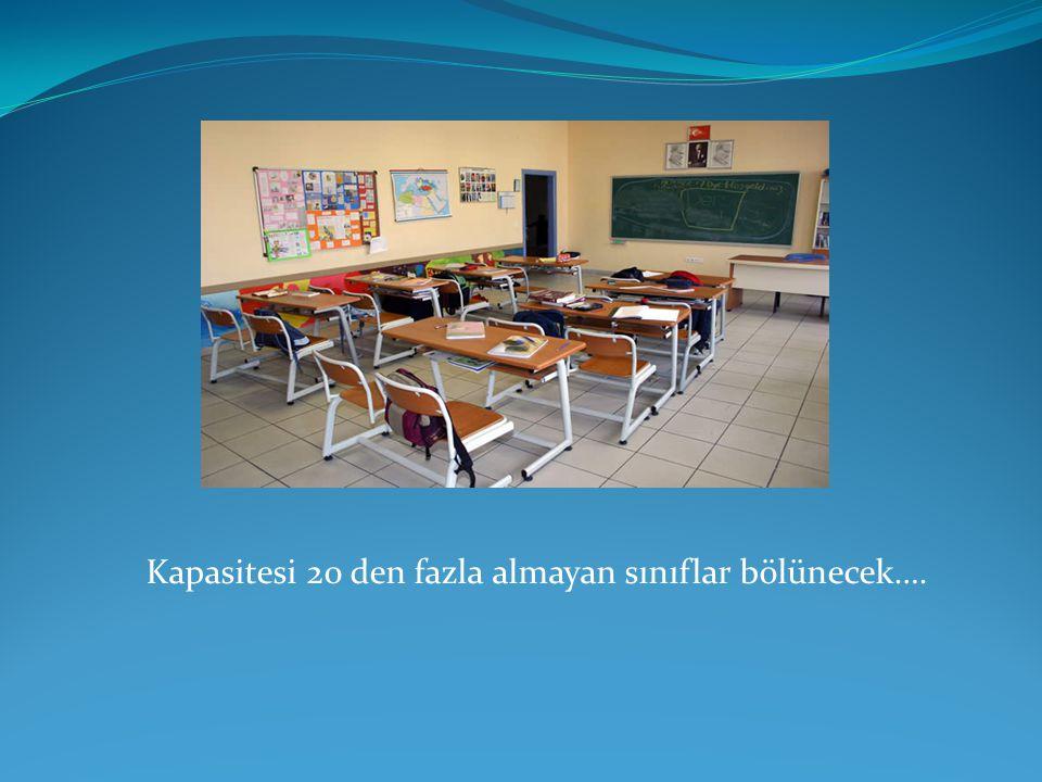 Kapasitesi 20 den fazla almayan sınıflar bölünecek….