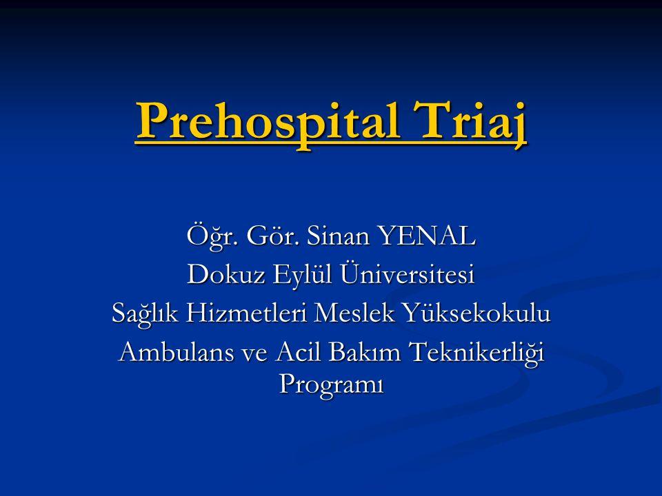 Prehospital Triaj Öğr. Gör. Sinan YENAL Dokuz Eylül Üniversitesi