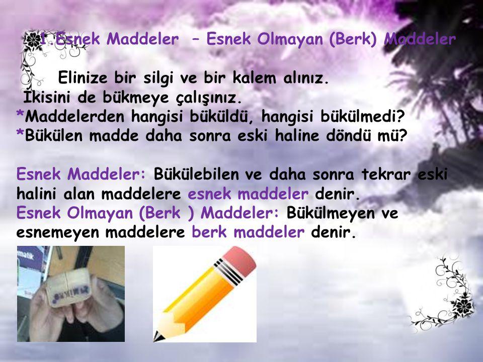 1.Esnek Maddeler – Esnek Olmayan (Berk) Maddeler