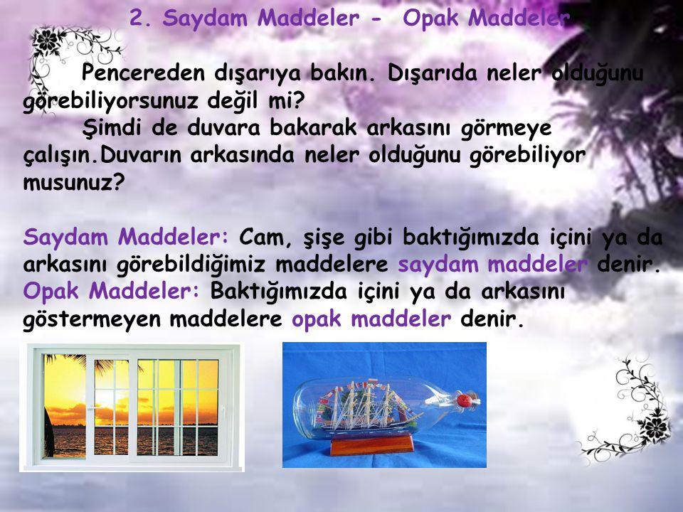 2. Saydam Maddeler - Opak Maddeler