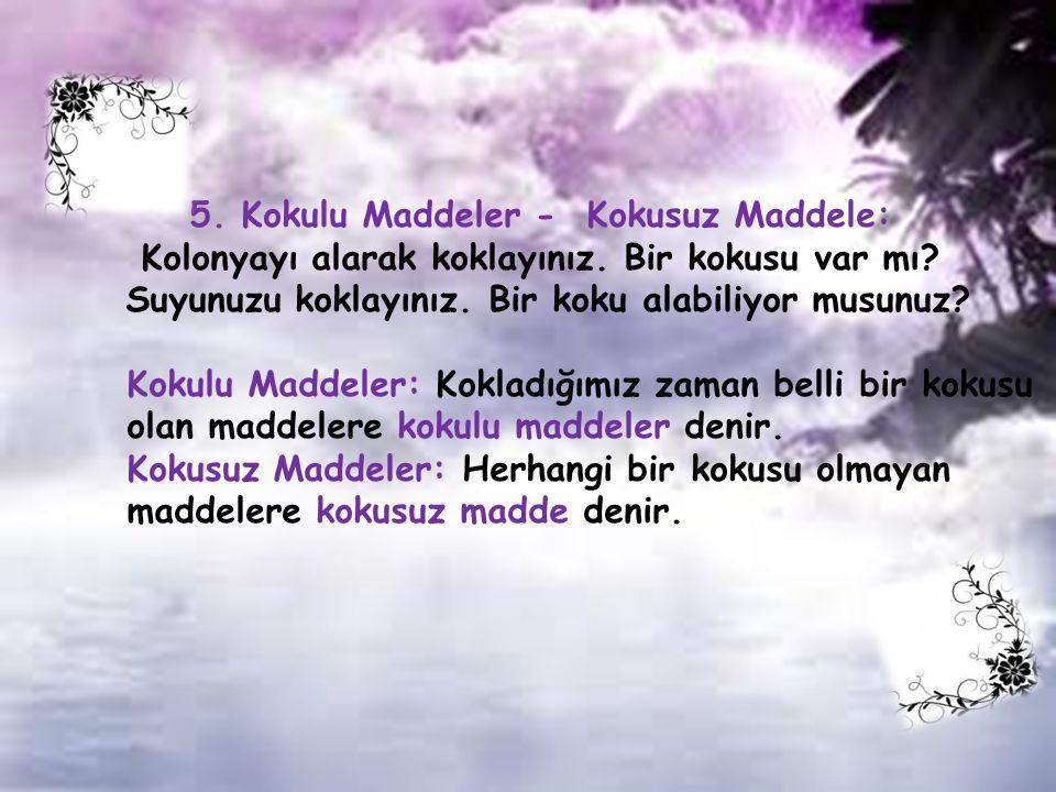 5. Kokulu Maddeler - Kokusuz Maddele: