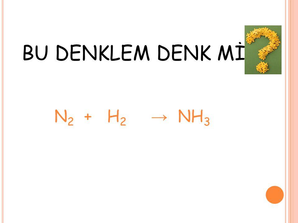 BU DENKLEM DENK Mİ N2 + H2 → NH3