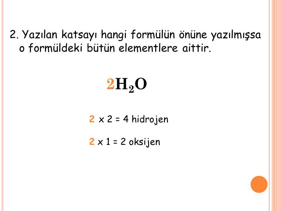 2H2O 2. Yazılan katsayı hangi formülün önüne yazılmışsa
