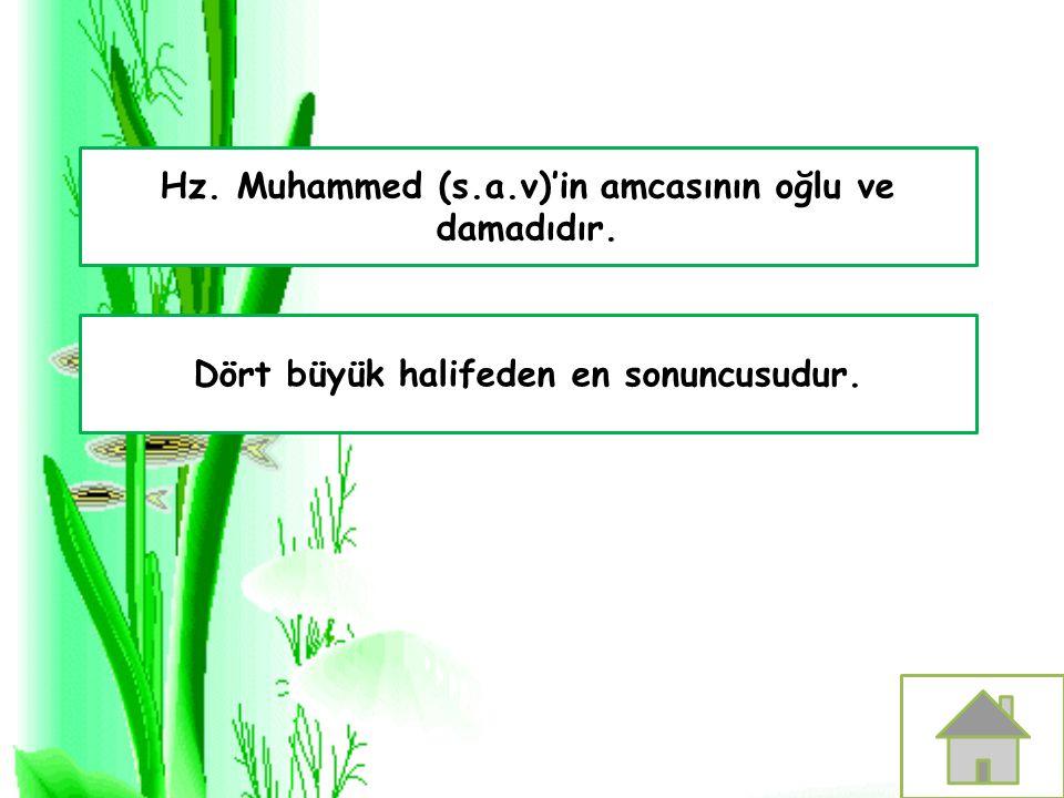 Hz. Muhammed (s.a.v)'in amcasının oğlu ve damadıdır.