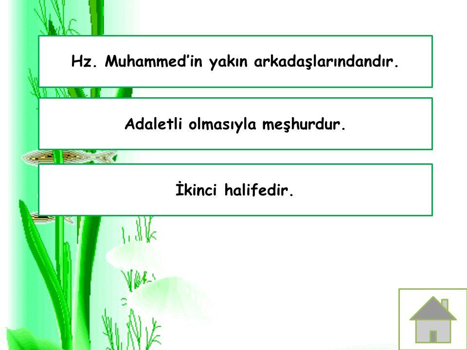 Hz. Muhammed'in yakın arkadaşlarındandır.