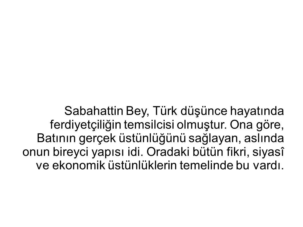 Sabahattin Bey, Türk düşünce hayatında ferdiyetçiliğin temsilcisi olmuştur.