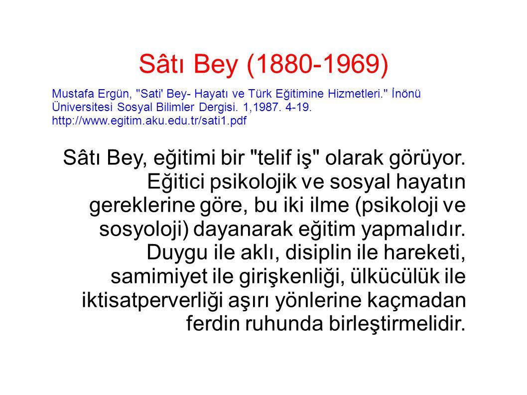 Sâtı Bey (1880-1969) Mustafa Ergün, Sati Bey- Hayatı ve Türk Eğitimine Hizmetleri. İnönü Üniversitesi Sosyal Bilimler Dergisi. 1,1987. 4-19.